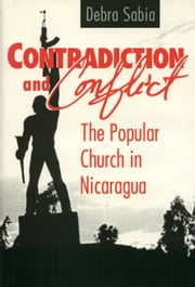 Contradiction and Conflict - The Popular Church in Nicaragua ebook by Debra Sabia
