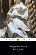 The Life of St Teresa of Avila by Herself ebook by Teresa of Avila,J. Cohen