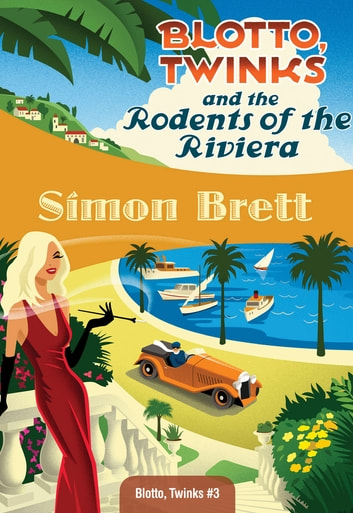 Blotto, Twinks and the Rodents of the Riviera - Blotto, Twinks #3 ebook by Simon Brett