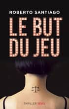 Le but du jeu ebook by Roberto Santiago