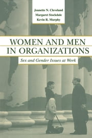 Women and Men in Organizations: Sex and Gender Issues at Work ebook by Murphy, Jeanette N.
