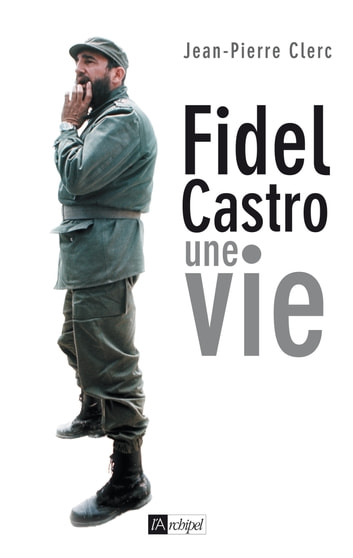 Fidel Castro, une vie ebook by Jean-Pierre Clerc
