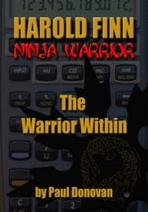 "Harold Finn: Ninja Warrior ""The Warrior Within"" ebook by Paul Donovan"