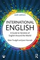 International English - A Guide to Varieties of English Around the World ebook by Peter Trudgill, Jean Hannah