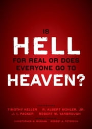 Is Hell for Real or Does Everyone Go To Heaven? - With contributions by Timothy Keller, R. Albert Mohler Jr., J. I. Packer, and Robert Yarbrough. General editors Christopher W. Morgan and Robert A. Peterson. ebook by Christopher W. Morgan, Robert A. Peterson