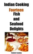 Indian Cooking-Fourteen-Fish and Seafood Delights ebook by Students' Academy