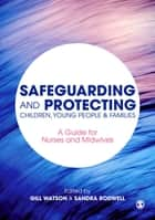 Safeguarding and Protecting Children, Young People and Families ebook by Gill Watson,Sandra Rodwell