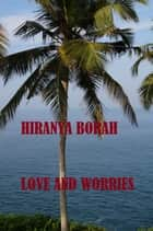Love and Worries ebook by Hiranya Borah