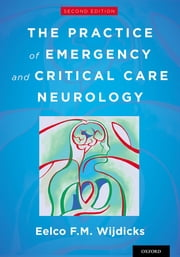 The Practice of Emergency and Critical Care Neurology ebook by Eelco F.M. Wijdicks