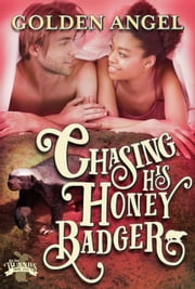 Chasing His Honey Badger - Big Bad Bunnies, #5 ebook by Golden Angel