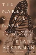 The Rarest of the Rare ebook by Diane Ackerman