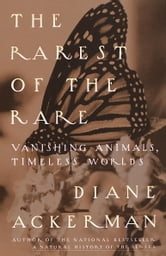 The Rarest of the Rare - Vanishing Animals, Timeless Worlds ebook by Diane Ackerman