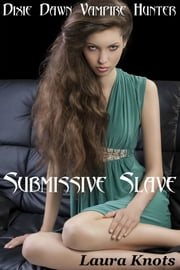 Dixie Dawn Vampire Hunter Submission Slave ebook by Laura Knots