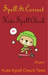 Spell It Correct: Kids Spell Check ebook by Sham
