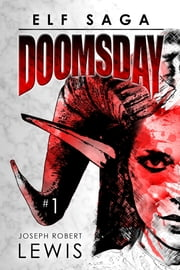 Elf Saga: Doomsday (Part One: Blood of the Dragon) ebook by Joseph Robert Lewis