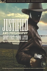 Justified and Philosophy - Shoot First, Think Later ebook by Rod Carveth,Robert Arp