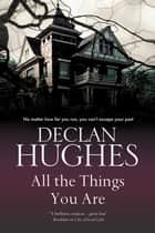 All the Things You Are ebook by Declan Hughes