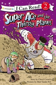 Super Ace and the Thirsty Planet ebook by Matt Vander Pol