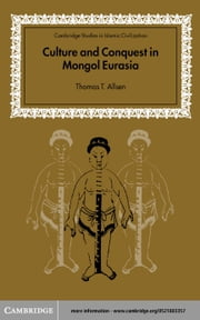 Culture and Conquest in Mongol Eurasia ebook by Allsen, Thomas T.