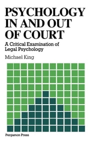 Psychology in and out of Court: A Critical Examination of Legal Psychology ebook by King, M.