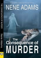 The Consequence of Murder ebook by Nene Adams