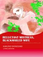 Reluctant Mistress, Blackmailed Wife (Harlequin Comics) - Harlequin Comics ebook by Lynne Graham, Kakuko Shinozaki