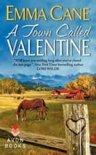 A Town Called Valentine - A Valentine Valley Novel ebook by Emma Cane