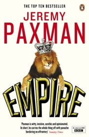 Empire: What Ruling the World Did to the British - What Ruling the World Did to the British ebook by Jeremy Paxman