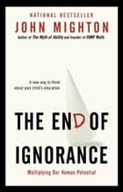 The End of Ignorance ebook by John Mighton