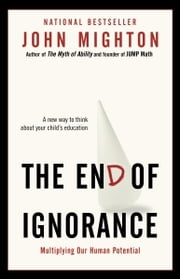 The End of Ignorance - Multiplying Our Human Potential ebook by John Mighton