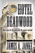 Hotel Deadwood ebook by James A. Janke