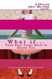 What If . . . Your Past Came Back to Haunt You ebook by Liz Ruckdeschel,Sara James