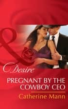 Pregnant by the Cowboy CEO (Mills & Boon Desire) (Diamonds in the Rough, Book 3) eBook by Catherine Mann