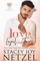 Love Loyal and True ebook by Stacey Joy Netzel