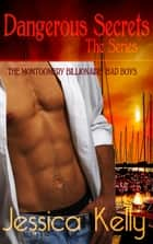 Dangerous Secrets - The Series - The Montgomery Billionaire Bad Boys ekitaplar by Jessica Kelly