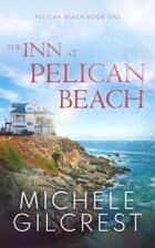 The Inn At Pelican Beach (Pelican Beach Book 1) - Pelican Beach Series, #1 ebook by