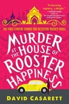 Murder at the House of Rooster Happiness ebook by David Casarett