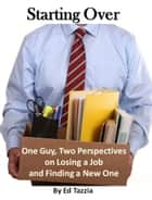 Starting Over: One Guy, Two Perspectives on Losing a Job and Finding a New One ebook by Ed Tazzia