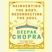 Reinventing the Body, Resurrecting the Soul - How to Create a New You Audiolibro by Deepak Chopra, M.D.