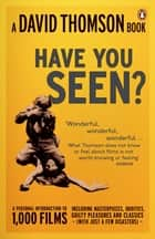 'Have You Seen...?' - a Personal Introduction to 1,000 Films including masterpieces, oddities and guilty pleasures (with just a few disasters) eBook by David Thomson