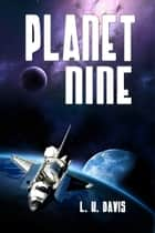 Planet Nine ebook by L.H. Davis