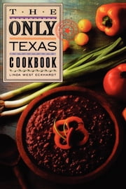 The Only Texas Cookbook ebook by Linda West Eckhardt