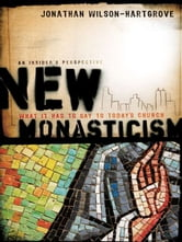 New Monasticism - What It Has to Say to Today's Church ebook by Jonathan Wilson-Hartgrove