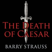 The Death of Caesar - The Story of History's Most Famous Assassination audiobook by Barry Strauss