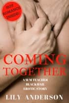 Coming Together: A M/M First Time Teacher/Student Romance ebook by Lily Anderson