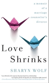 Love Shrinks - A Memoir of a Marriage Counselor's Divorce ebook by Sharyn Wolf
