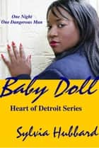 BabyDoll: Heart of Detroit Series ebook by Sylvia Hubbard