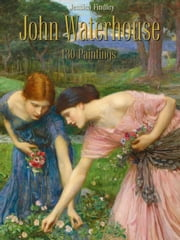 John Waterhouse: 130 Paintings ebook by Jessica Findley