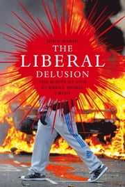 The Liberal Delusion - the roots of our current moral crisis ebook by John Marsh