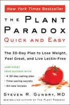 The Plant Paradox Quick and Easy - The 30-Day Plan to Lose Weight, Feel Great, and Live Lectin-Free ebook by Dr. Steven R Gundry M.D.